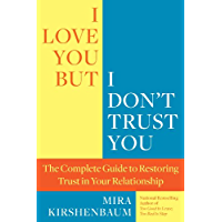 I Love You But I Don't Trust You: The Complete Guide to Restoring Trust in Your Relationship (English Edition)