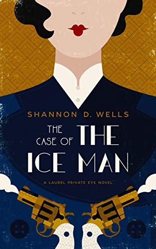 The Case of the Ice Man: A Laurel Private Eye Novel by [Wells, Shannon D.]