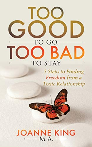 Too Good To Go Too Bad To Stay: 5 Steps to Finding Freedom From a Toxic Relationship (Too Good To Leave Too Bad To Stay)