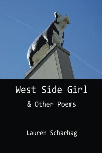 West Side Girl and Other Poems by [Scharhag, Lauren]
