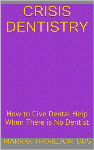 Download Crisis Dentistry: How to Give Dental Help When There is No Dentist Pdf