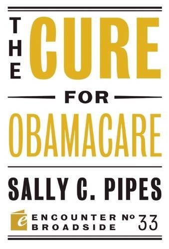 The Cure For Obamacare  Encounter Broadsides