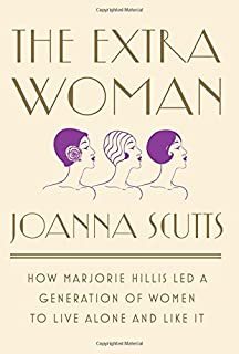 Book Cover: The Extra Woman: How Marjorie Hillis Led a Generation of Women to Live Alone and Like It