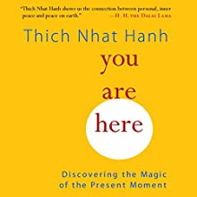 You Are Here: Discovering the Magic of the Present Moment Audiobook by Thich Nhat Hanh, Sherab Chodzin Kohn - translator Narrated by Lloyd James