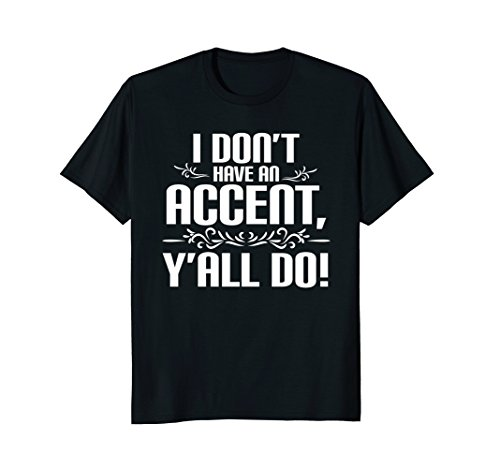 I Don't Have An Accent Y'all Do -Country Sayings Quote (Accent Tee)