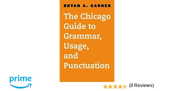 The Chicago Guide to Grammar, Usage, and Punctuation (Chicago ...