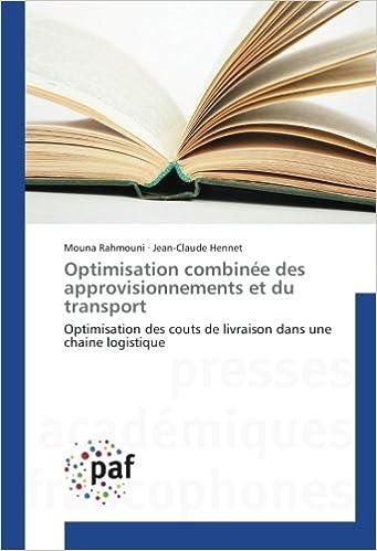 Téléchargement Optimisation combinée des approvisionnements et du transport: Optimisation des couts de livraison dans une chaine logistique pdf, epub ebook