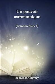 Un pouvoir astronomique (Brandon Klark t. 4) par Sébastien Chevrey