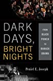 Dark Days, Bright Nights: From Black Power to Barack Obama, Peniel E. Joseph, 046501366X