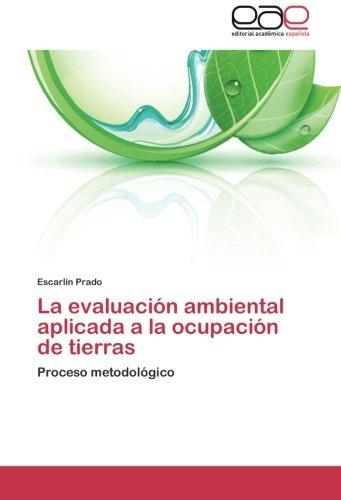 Descargar Libro La Evaluacion Ambiental Aplicada A La Ocupacion De Tierras Prado Escarlin