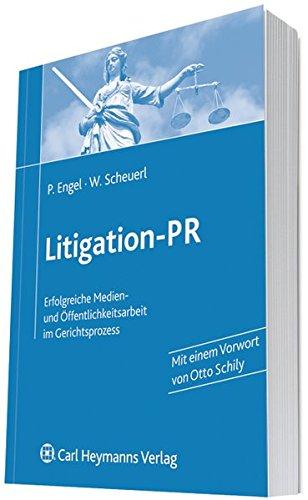 Litigation-PR: Erfolgreiche Medien- und Öffentlichkeitsarbeit im Gerichtsprozess