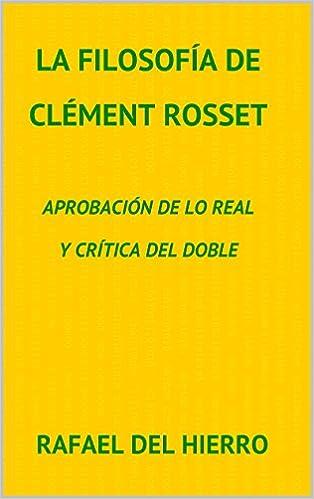 eBooks meilleures ventesLa filosofía de Clément Rosset: Aprobación de lo real y crítica del doble (Spanish Edition) PDF PDB by Rafael del Hierro