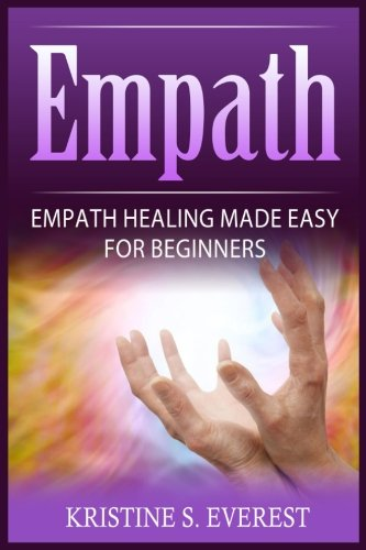 Empath: Empath Healing Made Easy For Beginners (Handling Sociopaths and Narcisissists, Protect Yourself From Manipulation, Self-Aware Energy)