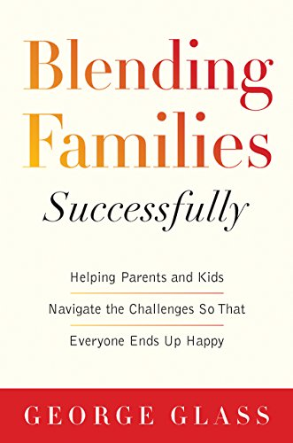Blending Families Successfully: Helping Parents and Kids Navigate the Challenges So That Everyone Ends Up Happy by Skyhorse Publishing