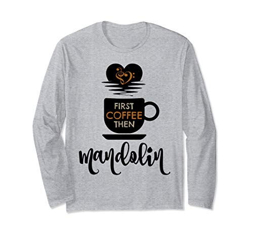 First Coffee Then Mandolin Music Lover Mandolinist Unisex Long Sleeve T-Shirt