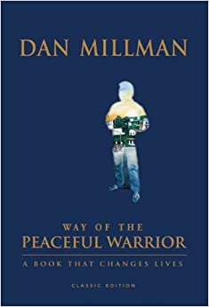 Way of the Peaceful Warrior: 30th Anniversary Edition: A Book That Changes Lives