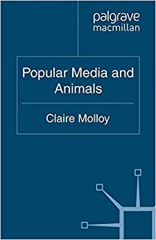 Popular Media and Animals (The Palgrave Macmillan Animal Ethics Series)