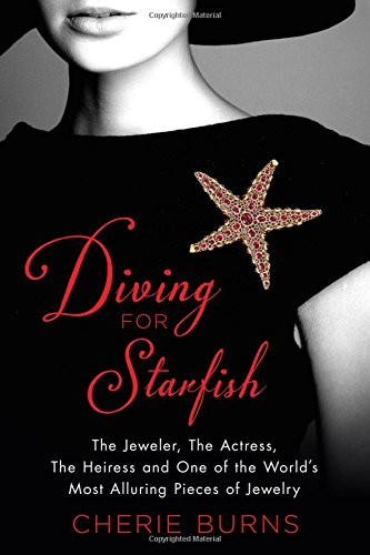 Diving for Starfish: The Jeweler, the Actress, the Heiress, and One of the World's Most Alluring Pieces of Jewelry cover