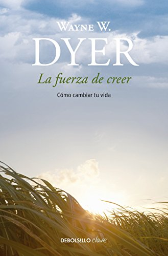 La fuerza de creer/You'll See It When You Believe It  [Dyer, Wayne] (Tapa Blanda)