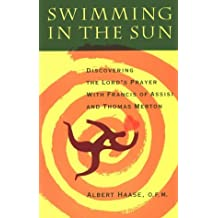 Swimming in the Sun: Discovering the Lord's Prayer with Francis of Assisi and Thomas Merton by Albert Haase (December 19,1992)