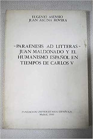 PARAENESIS AD LITTERAS (Humanismo y renacimiento): Amazon.es: Maldonado, Juan: Libros