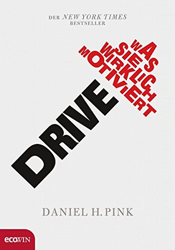 Drive: Was Sie wirklich motiviert Gebundenes Buch – 13. September 2010 Daniel H. Pink Ecowin Verlag 3902404957 Erfolg - Misserfolg