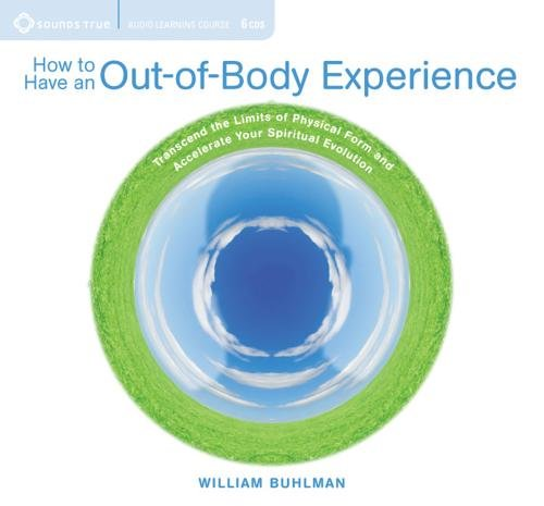 How to Have an Out-of-Body Experience: Transcend the Limits of Physical Form and Accelerate Your Spiritual Evolution Audio CD – Unabridged, October 1, 2010