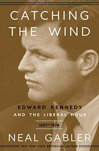 Book Cover: Catching the Wind: Edward Kennedy and the Liberal Hour, 1932-1975