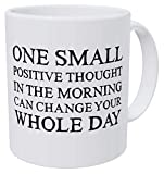 Wampumtuk One Small Positive Thought In The Morning Can Change Your Whole Day. Funny Coffee Mug 11 Ounces Inspirational And Motivational