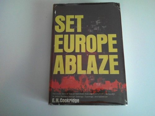 SET EUROPE ABLAZE The Inside Story of Special Operations Executive - Churchill's daring plan to Defeat Germany through Sabotage, Espionage, and - Europa Set