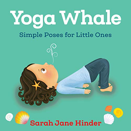 Yoga Whale: Simple Poses for Little Ones (Yoga Bug Board Book Series)