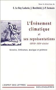 L'événement climatique et ses représentations (XVIIe-XIXe siècle) par Emmanuel Le Roy Ladurie