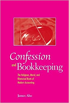 Book Confession And Bookkeeping: The Religious, Moral, And Rhetorical Roots of Modern Accounting by James Alfred Aho (2006-06-01)