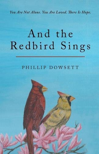 And the Redbird Sings: You Are Not alone. You Are Loved. There Is Hope.