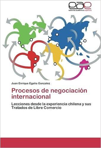 ... de negociación internacional: Lecciones desde la experiencia chilena y sus Tratados de Libre Comercio: Amazon.es: Juan Enrique Egaña Gonzalez: Libros