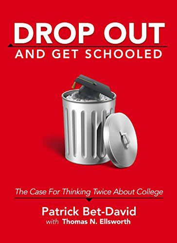 Drop Out And Get Schooled: The Case for Thinking Twice About College (Best Fixed Return Investments)