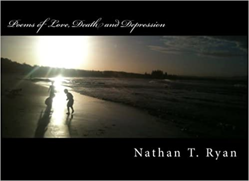 Poems of Love, Death and Depression: Mr Nathan Thomas Ryan