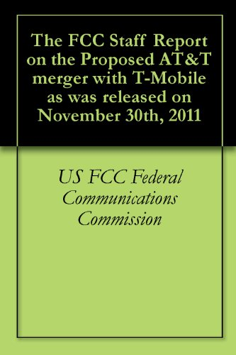 the-fcc-staff-report-on-the-proposed-att-merger-with-t-mobile-as-was-released-on-november-30th-2011