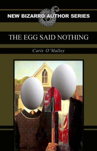 The Egg Said Nothing (New Bizarro Author)