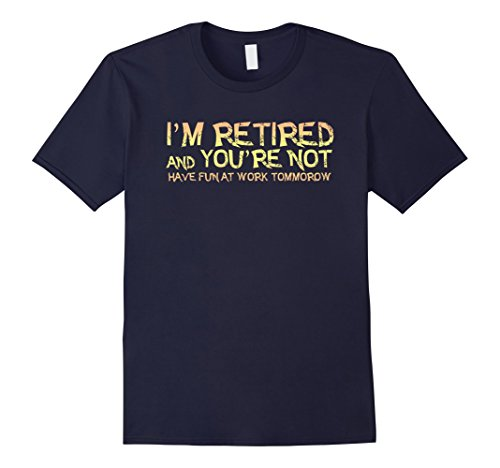 Mens I'm Retired You're Not | Funny Retirement Quote T Sh...