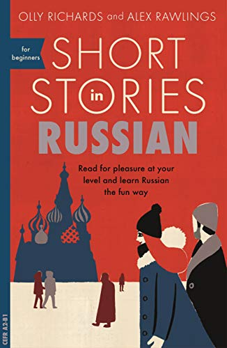 Short Stories in Russian for Beginners: Read for pleasure at your level, expand your vocabulary and learn Russian the fun way! (Foreign Language Graded Reader Series) (English Edition)