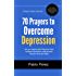 70 Prayers to Overcome Depression: Are You Depressed? Now You Can Beat Depression with Seventy Prayers from the Bible (Prayer Books Series Book 2)
