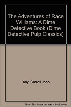 Book The Adventures of Race Williams: A Dime Detective Book (Dime Detective Pulp Classics)