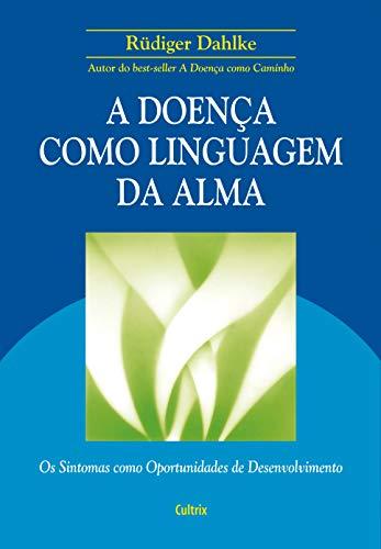 A Doença Como Linguagem da Alma: Os Sintomas Como Oportunidades de Desenvolvimento