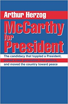 McCarthy for President: The candidacy that toppled a President, pulled a new generation into politics, and moved the country toward peace