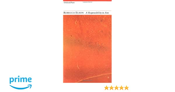 A Responsibility to Awe: Poems (Oxford Poets): Rebecca Elson: 9781903039540: Amazon.com: Books