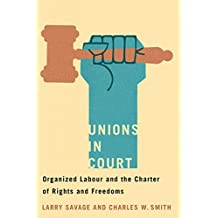Unions in Court: Organized Labour and the Charter of Rights and Freedoms (Law and Society)
