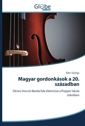 Magyar gordonkások a 20. században: Dénes Vera és Banda Ede életműve a Popper iskola tükrében (Hungarian Edition) PDF