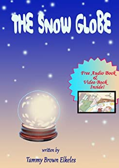 Children Book: The Snow Globe: (values books) Preschool Early Learning (Illustrated Picture Book) Kids Books (Bedtime Stories Children's Books for Early & Beginner Readers Book 1) by [Elkeles, Tammy Brown]
