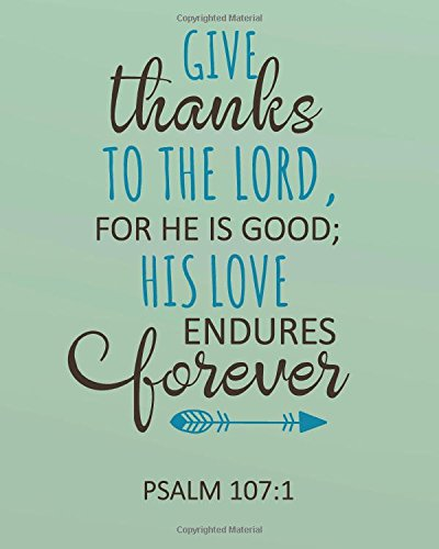 Read Online Give thanks to the Lord, for he is good; His   love endures forever: Bible Verse Journal Wide Ruled College Lined   Composition Notebook For 132 Pages ... Christian Floral Journal   Series) (Volume 5) ebook